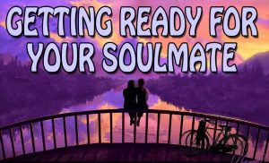 Getting ready for your soulmate
